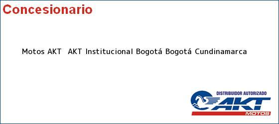 Teléfono, Dirección y otros datos de contacto para Motos AKT  AKT Institucional Bogotá, Bogotá, Cundinamarca, Colombia