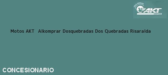 Teléfono, Dirección y otros datos de contacto para Motos AKT  Alkomprar Dosquebradas, Dos Quebradas, Risaralda, Colombia