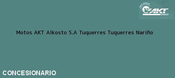 Teléfono, Dirección y otros datos de contacto para Motos AKT Alkosto S.A Tuquerres, Tuquerres, Nariño, Colombia