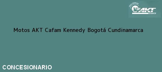 Teléfono, Dirección y otros datos de contacto para Motos AKT Cafam Kennedy, Bogotá, Cundinamarca, Colombia