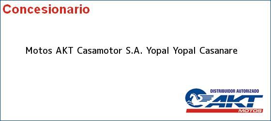 Teléfono, Dirección y otros datos de contacto para Motos AKT Casamotor S.A. Yopal, Yopal, Casanare, Colombia