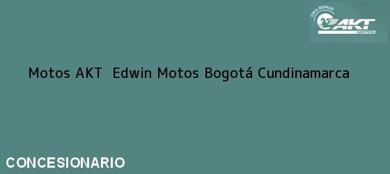 Teléfono, Dirección y otros datos de contacto para Motos AKT  Edwin Motos, Bogotá, Cundinamarca, Colombia