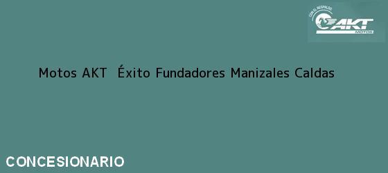 Teléfono, Dirección y otros datos de contacto para Motos AKT  Éxito Fundadores, Manizales, Caldas, Colombia