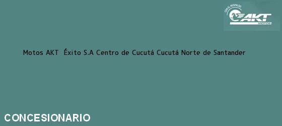 Teléfono, Dirección y otros datos de contacto para Motos AKT  Éxito S.A Centro de Cucutá, Cucutá, Norte de Santander, Colombia