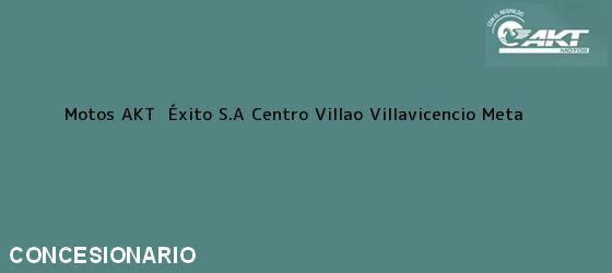 Teléfono, Dirección y otros datos de contacto para Motos AKT  Éxito S.A Centro Villao, Villavicencio, Meta, Colombia