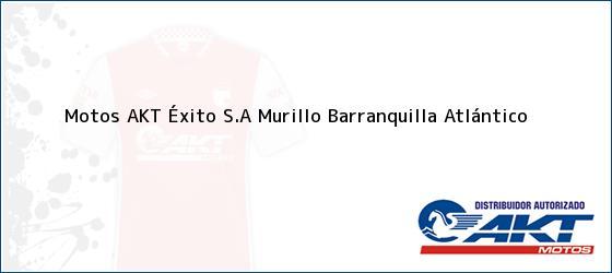 Teléfono, Dirección y otros datos de contacto para Motos AKT Éxito S.A Murillo, Barranquilla, Atlántico, Colombia