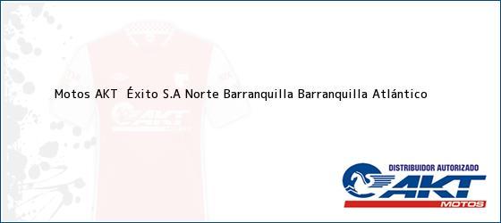 Teléfono, Dirección y otros datos de contacto para Motos AKT  Éxito S.A Norte Barranquilla, Barranquilla, Atlántico, Colombia