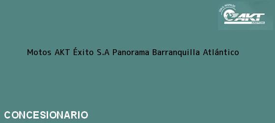 Teléfono, Dirección y otros datos de contacto para Motos AKT Éxito S.A Panorama, Barranquilla, Atlántico, Colombia