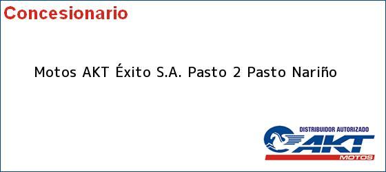 Teléfono, Dirección y otros datos de contacto para Motos AKT Éxito S.A. Pasto 2, Pasto, Nariño, Colombia