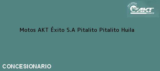Teléfono, Dirección y otros datos de contacto para Motos AKT Éxito S.A Pitalito, Pitalito, Huila, Colombia