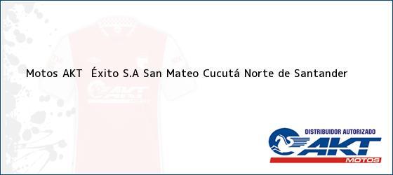 Teléfono, Dirección y otros datos de contacto para Motos AKT  Éxito S.A San Mateo, Cucutá, Norte de Santander, Colombia