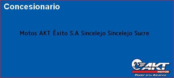 Teléfono, Dirección y otros datos de contacto para Motos AKT Éxito S.A Sincelejo, Sincelejo, Sucre, Colombia