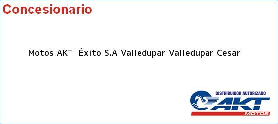 Teléfono, Dirección y otros datos de contacto para Motos AKT  Éxito S.A Valledupar, Valledupar, Cesar, Colombia