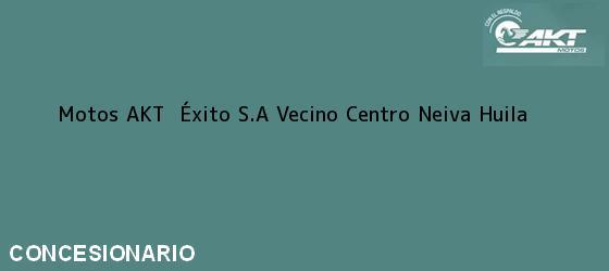 Teléfono, Dirección y otros datos de contacto para Motos AKT  Éxito S.A Vecino Centro, Neiva, Huila, Colombia