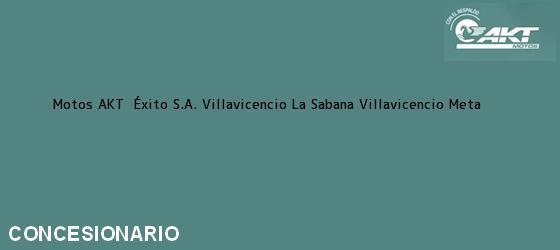 Teléfono, Dirección y otros datos de contacto para Motos AKT  Éxito S.A. Villavicencio La Sabana, Villavicencio, Meta, Colombia