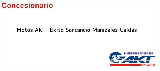 Teléfono, Dirección y otros datos de contacto para Motos AKT  Éxito Sancancio, Manizales, Caldas, Colombia