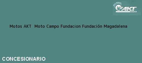 Teléfono, Dirección y otros datos de contacto para Motos AKT  Moto Campo Fundacion, Fundación, Magadalena, Colombia