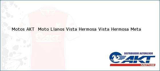 Teléfono, Dirección y otros datos de contacto para Motos AKT  Moto Llanos Vista Hermosa, Vista Hermosa, Meta, Colombia