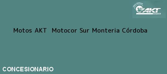 Teléfono, Dirección y otros datos de contacto para Motos AKT  Motocor Sur, Monteria, Córdoba, Colombia