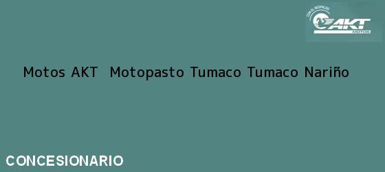 Teléfono, Dirección y otros datos de contacto para Motos AKT  Motopasto Tumaco, Tumaco, Nariño, Colombia