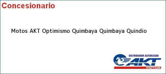 Teléfono, Dirección y otros datos de contacto para Motos AKT Optimismo Quimbaya, Quimbaya, Quindio , Colombia