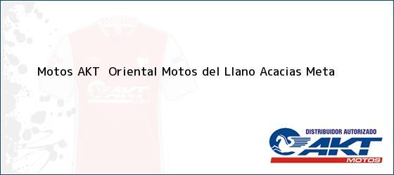 Teléfono, Dirección y otros datos de contacto para Motos AKT  Oriental Motos del Llano, Acacias, Meta , Colombia