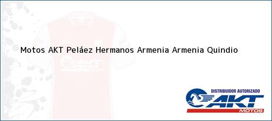 Teléfono, Dirección y otros datos de contacto para Motos AKT Peláez Hermanos Armenia, Armenia, Quindio , Colombia