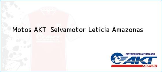 Teléfono, Dirección y otros datos de contacto para Motos AKT  Selvamotor, Leticia, Amazonas, Colombia