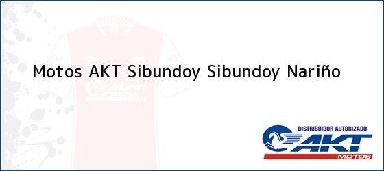 Teléfono, Dirección y otros datos de contacto para Motos AKT Sibundoy, Sibundoy, Nariño, Colombia