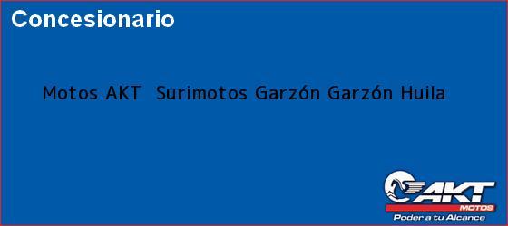Teléfono, Dirección y otros datos de contacto para Motos AKT  Surimotos Garzón, Garzón, Huila, Colombia