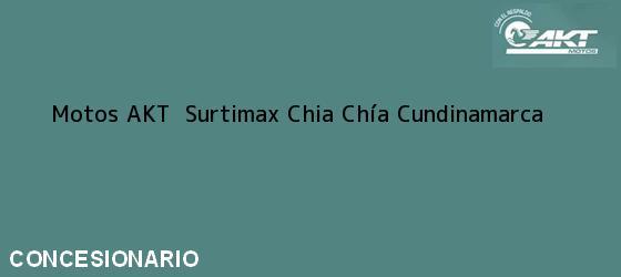 Teléfono, Dirección y otros datos de contacto para Motos AKT  Surtimax Chia, Chía, Cundinamarca, Colombia