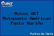 Teléfono y Dirección de Motos AKT  Motopasto Américas, Pasto, Nariño, Colombia