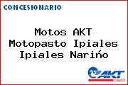Teléfono y Dirección de Motos AKT  Motopasto Ipiales, Ipiales, Nariño, Colombia