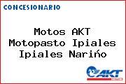 Motos AKT  Motopasto Ipiales Ipiales Nariño
