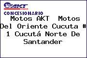 Motos AKT  Motos Del Oriente Cucuta # 1 Cucutá Norte De Santander