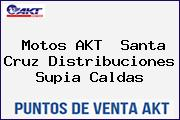 Motos AKT  Santa Cruz Distribuciones Supia Caldas