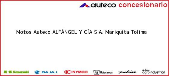 Teléfono, Dirección y otros datos de contacto para Motos Auteco ALFÁNGEL Y CÍA S.A., Mariquita, Tolima, Colombia