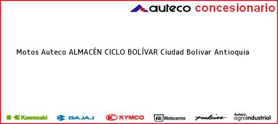 Teléfono, Dirección y otros datos de contacto para Motos Auteco ALMACÉN CICLO BOLÍVAR, Ciudad Bolivar, Antioquia, Colombia