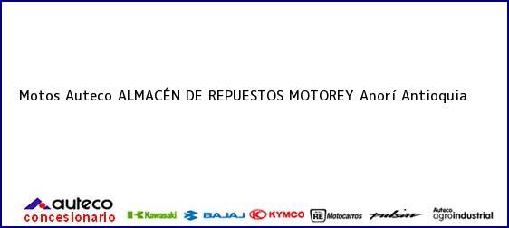 Teléfono, Dirección y otros datos de contacto para Motos Auteco ALMACÉN DE REPUESTOS MOTOREY, Anorí, Antioquia, Colombia