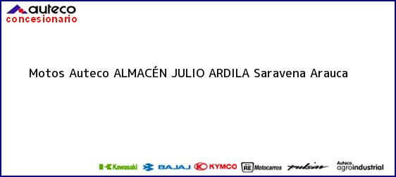 Teléfono, Dirección y otros datos de contacto para Motos Auteco ALMACÉN JULIO ARDILA, Saravena, Arauca, Colombia