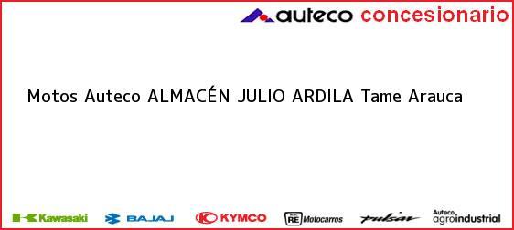 Teléfono, Dirección y otros datos de contacto para Motos Auteco ALMACÉN JULIO ARDILA, Tame, Arauca, Colombia