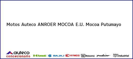 Teléfono, Dirección y otros datos de contacto para Motos Auteco ANROER MOCOA E.U., Mocoa, Putumayo, Colombia