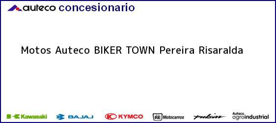 Teléfono, Dirección y otros datos de contacto para Motos Auteco BIKER TOWN, Pereira, Risaralda, Colombia