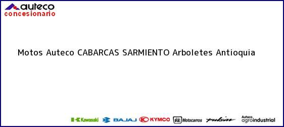 Teléfono, Dirección y otros datos de contacto para Motos Auteco CABARCAS SARMIENTO, Arboletes, Antioquia, Colombia