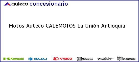 Teléfono, Dirección y otros datos de contacto para Motos Auteco CALEMOTOS, La Unión, Antioquia, Colombia