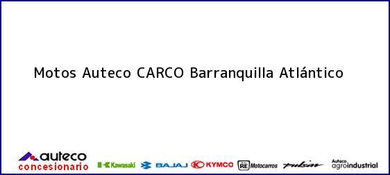 Teléfono, Dirección y otros datos de contacto para Motos Auteco CARCO, Barranquilla, Atlántico, Colombia