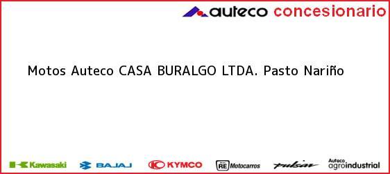 Teléfono, Dirección y otros datos de contacto para Motos Auteco CASA BURALGO LTDA., Pasto, Nariño, Colombia