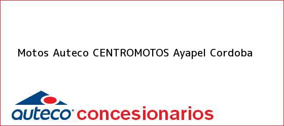 Teléfono, Dirección y otros datos de contacto para Motos Auteco CENTROMOTOS, Ayapel, Cordoba , Colombia
