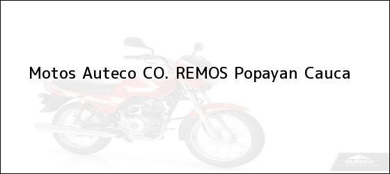 Teléfono, Dirección y otros datos de contacto para Motos Auteco CO. REMOS, Popayan, Cauca, Colombia