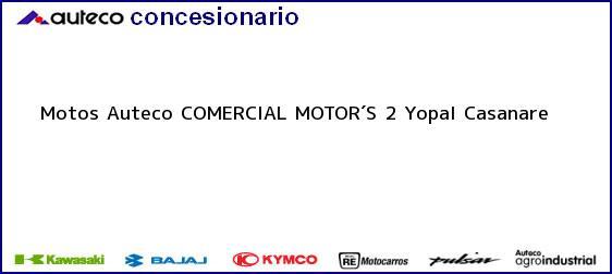 Teléfono, Dirección y otros datos de contacto para Motos Auteco COMERCIAL MOTOR´S 2, Yopal, Casanare, Colombia